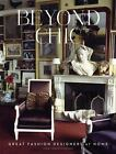 Beyond Chic : Great Fashion Designers at Home by Ivan Terestchenko (2013, Hardcover)