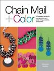 Chain Mail + Color: 20 Jewelry Projects Using Aluminum Jump Rings, Scales, and Disks by Vanessa Walilko (Paperback, 2015)