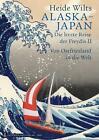 Alaska - Japan von Heide Wilts (2013, Gebundene Ausgabe)
