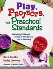 Play, Projects, and Preschool Standards: Nurturing Children's Sense of Wonder and Joy in Learning by Kathleen E. Crowley, Gera Jacobs (Paperback, 2007)