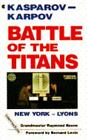 Battle of the Titans : Kasparov - Karpov; New York - Lyon by Raymond Keene (1991, Board Book)
