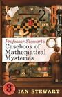 Professor Stewart's Casebook of Mathematical Mysteries by Ian Stewart (Hardback, 2014)