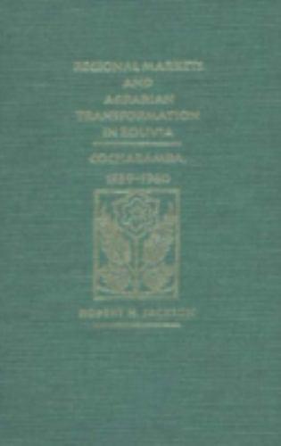 Regional Markets and Agrarian Transformation in Bolivia : Cochabamba, 1539-1960