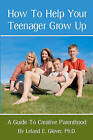 How to Help Your Teenager Grow Up: A Guide to Creative Parenthood by Leland E Glover Ph D (Paperback / softback, 2011)