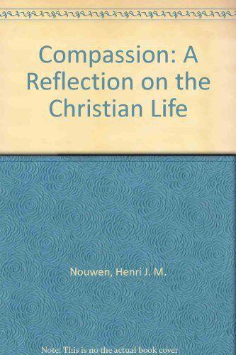 Compassion: A Reflection on the Christian Life,Henri J. M. Nouwen, Donald P. Mc