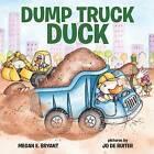 Dump Truck Duck by Megan E Bryant (Hardback, 2016)