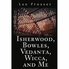 Isherwood, Bowles, Vedanta, Wicca, and Me by Lee Prosser (Paperback / softback, 2001)