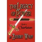 Charlatan The Legacy of Power Book 2 by Wolff Zachary (author) 9781448966714