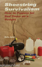 Shoestring Survivalism How to Prepare for Bad Times on a Budget by Andy James