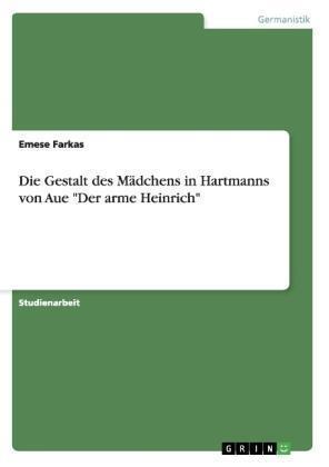 Die Gestalt des Mädchens in Hartmanns von Aue von Emese Farkas (2007,...
