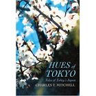 Hues of Tokyo Tales of Today's Japan 9780595289905 by Charles T. Mitchell Book
