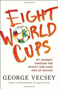 Eight-World-Cups-My-Journey-through-the-Beauty-and-Dark-Side-of-Soccer-by-Georg
