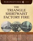 The Triangle Shirtwaist Factory Fire: A History Perspectives Book by Rachel A Bailey (Paperback / softback, 2014)