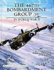 467th Bombardment Group in World War Two: In Combat With the B-24 Liberator Over Europe by Perry Watts (Hardback, 2005)