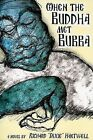When the Buddha Met Bubba by Richard Hartwell (Paperback / softback, 2009)
