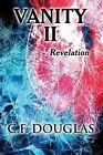 Vanity II: Revelation by C F Douglas (Paperback / softback, 2013)