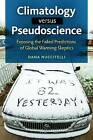 Climatology versus Pseudoscience: Exposing the Failed Predictions of Global Warming Skeptics by Dana Andrew Nuccitelli (Hardback, 2015)