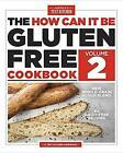 How Can it be Gluten Free Cookbook Volume 2: 150 All-New Ground-Breaking Recipes: Volume 2 by America's Test Kitchen (Paperback, 2015)