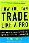 How You Can Trade Like a Pro : Breaking into Options, ETFs, and Futures by Sarah Potter (2014, Hardcover)