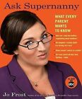Ask Supernanny: What Every Parent Wants to Know by Jo Frost (Paperback / softback)