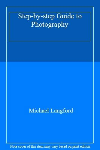 Step-by-step Guide to Photography,Michael Langford