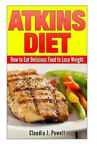 Atkins-Diet-How-to-Eat-Delicious-Food-to-Lose-Weight-by-Powell-Claudia-J