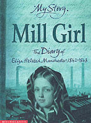 1 of 1 - Mill Girl: The Diary of Eliza Helstead, Manchester 1842 - 1843 (My Story), Reid,