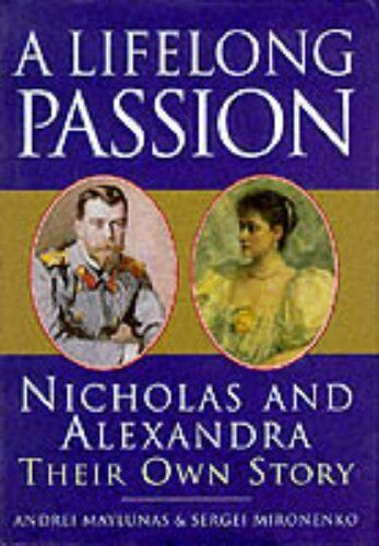 A Lifelong Passion: The Letters & Diaries Of Nicholas & A By  Andrei Maylunas
