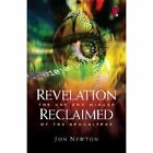 Revelation Reclaimed: The Use and Misuse of the Apocalypse by Jon Newton (Paperback, 2009)