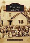 Garden Grove by The Garden Grove Historical Society (Paperback / softback, 2005)