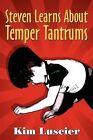 Steven Learns about Temper Tantrums by Kim Luscier (Paperback / softback, 2009)