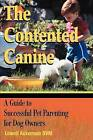 The Contented Canine: A Guide to Successful Pet Parenting for Dog Owners by Lowell Ackerman (Paperback, 2001)