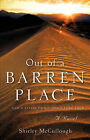 Out of a Barren Place by Shirley McCullough (Paperback / softback, 2007)