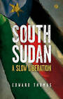 South Sudan: A Slow Liberation by Edward Thomas (Hardback, 2015)