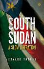 South Sudan: A Slow Liberation by Edward Thomas (Hardback, 2015)