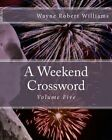 A Weekend Crossword Volume Five by Wayne Robert Williams (Paperback / softback, 2014)
