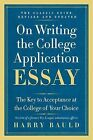 On Writing the College Application Essay: The Key to Acceptance at the College of Your Choice by Harry Bauld (Paperback / softback, 2012)