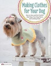 Making Clothes for Your Dog : How to Sew and Knit Outfits That Keep Your Dog...