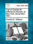 Trial of Charles M. Jefferds for Murder, at New York, December, 1861. by Charles E Wilbour (Paperback / softback, 2012)