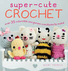 Super-Cute Crochet: Over 35 Adorable Amigurumi Creatures to Make by Nicki Trench (Paperback, 2016)