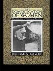 The Domestication of Women: Discrimination in Developing Societies by Barbara Rogers (Hardback, 2015)