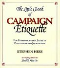 The Little Book of Campaign Etiquette: For Everyone with a Stake in Politicians and Journalists by Stephen Hess (Hardback, 1998)