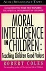 The Moral Intelligence of Children : How to Raise a Moral Child by Robert Coles (1996, Cassette, Abridged)