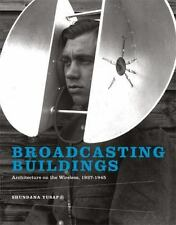 Broadcasting Buildings : Architecture on the Wireless, 1927-1945 by Shundana Yus