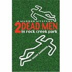 Two Dead Men in Rock Creek Park 9780595414086 by Darby Bannard Book
