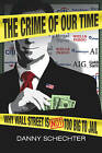 The Crime of Our Time: Why Wall Street is Not Too Big to Jail by Danny Schechter (Paperback, 2010)