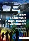 Team Leadership in High-Hazard Environments: Performance, Safety and Risk Management Strategies for Operational Teams by Randy E. Cadieux (Hardback, 2014)