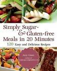 Simply Sugar and Gluten-Free: 180 Easy and Delicious Recipes You Can Make in 20 Minutes or Less by Amy Green (Paperback, 2011)