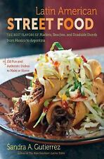 Latin American Street Food : The Best Flavors of Markets, Beaches, and...