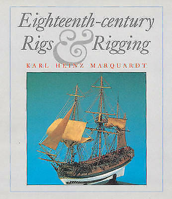 EIGHTEENTH CENTURY RIGS & RIGGING (Conway's History of Sail), Marquardt, Karl He